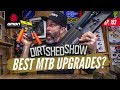 Best MTB Ugrades For Your Bike | Dirt Shed Show Ep.193