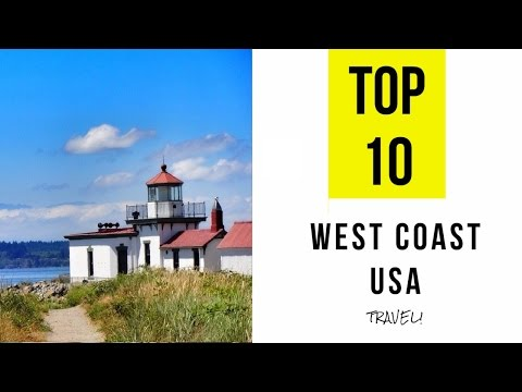 Top 10. Places of Interest to Visit along the West Coast USA