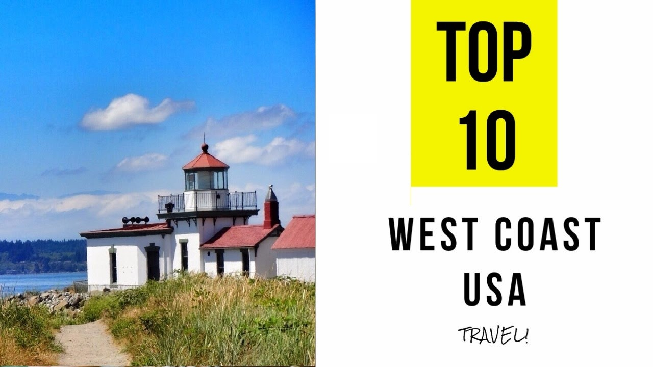 Top 10 places of interest to visit along the west coast for Top 10 places to visit in east coast usa