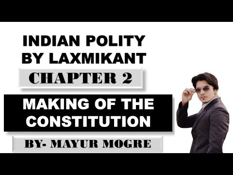 Indian Polity by Laxmikant CHAPTER 2- MAKING OF THE CONSTITUTION
