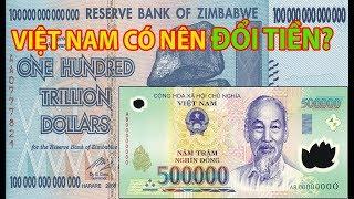 Việt Nam có nên đổi tiền để tạo thuận lợi cho giao dịch - Các nghi vấn sẽ đổi tiền đã rõ!