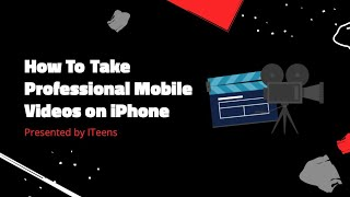 How To Take Professional Mobile Videos | ITeens