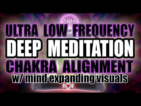 DEEP MEDITATION - Ultra Low Frequency Chakra Alignment Sounds w/ Visuals