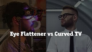 Eye Flattener vs Curved TV