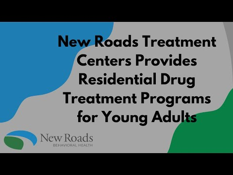 New Roads Treatment Centers Provides Residential Drug Treatment Programs for Young Adults