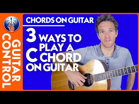Chords on Guitar: 3 Ways to Play a C Chord on Guitar | Guitar Control