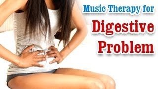 Music Therapy for Digestive Problem - Bloating Stomach, Ulcers Problem Relief
