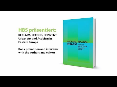 Reclaim, Recode, Reinvent: Urban Art and Activism in Eastern Europe