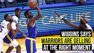 Andrew Wiggins says Warriors are gelling at the right moment