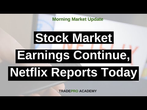 Stock market earnings continue, Netflix reports today