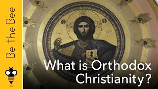 Be the Bee #61 | What is Orthodox Christianity?...