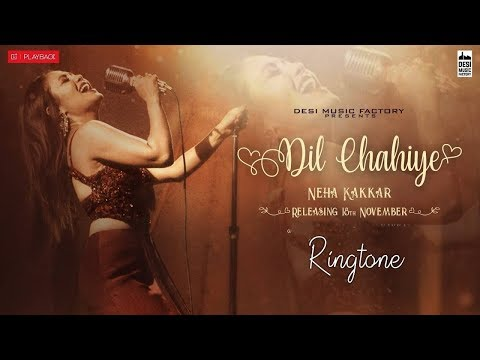 dil-chahiye-neha-kakkar-ringtone-2018-|-new-song-ringtone