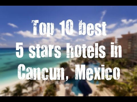 Top 10 Best 5 Stars Hotels In Cancun, Quintana Roo, Mexico Sorted By Rating Guests