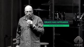 Pastor Barry Bradley - Grace Has Appeared