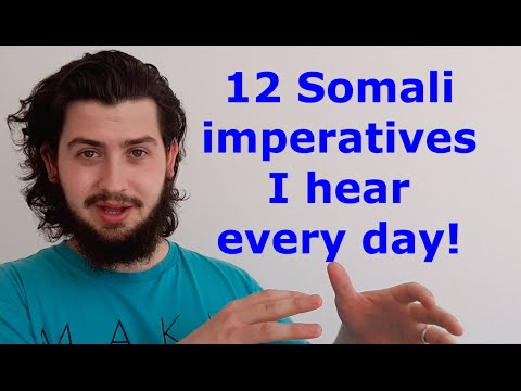 12 SOMALI IMPERATIVES  I HEAR EVERY DAY!