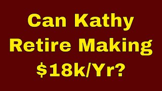 Kathy Makes $18k a Year. Can She Retire?