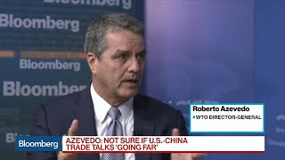 WTO\'s Azevedo Wonders if U.S.-China Trade Talks Are \'Going Far\'