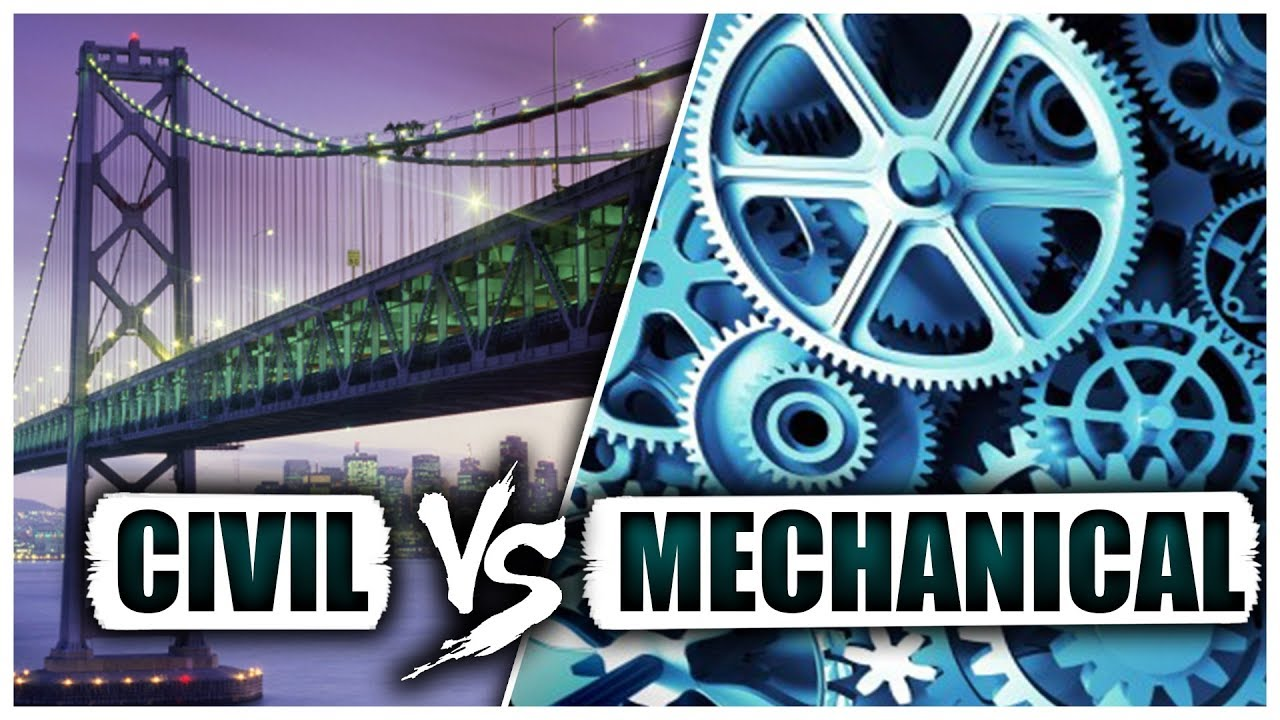 Civil Vs Mechanical Engineering  How To Pick The Right