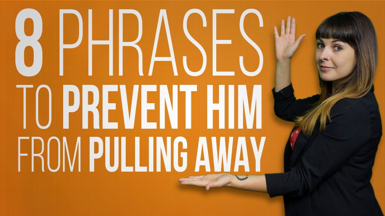 8 Phrases To Prevent Him From Pulling Away
