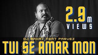 Tui Se Amar Mon 2021 - DJ Rahat feat Parvez