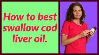 How to Best Swallow Cod Liver Oil