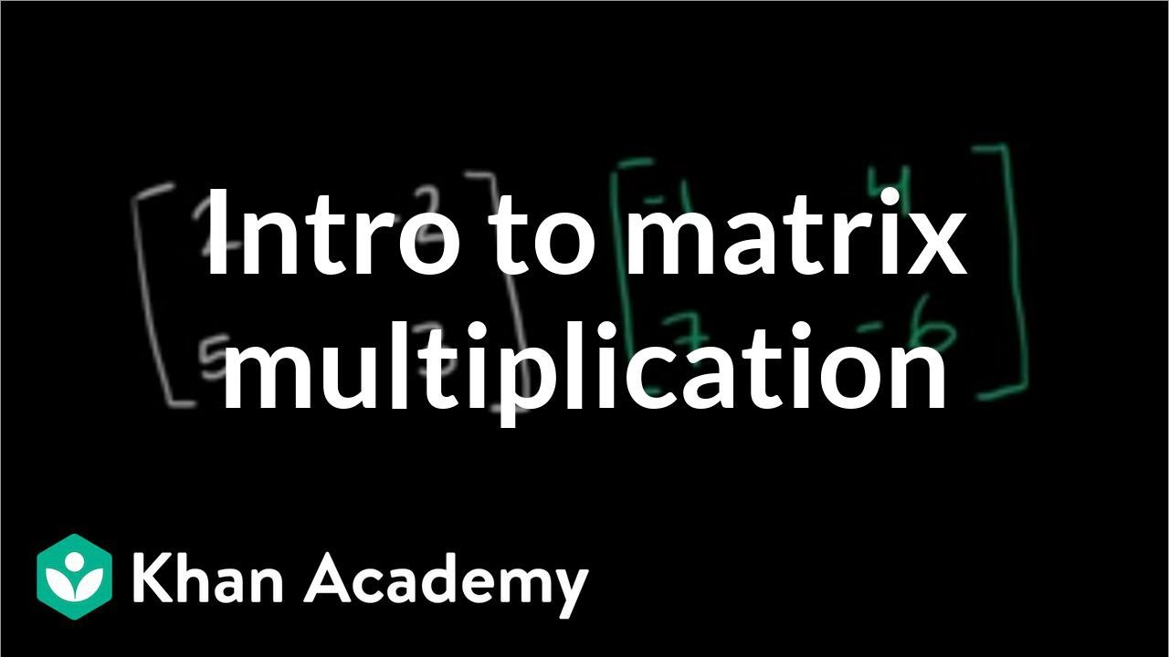 Intro to matrix multiplication (video) | Khan Academy