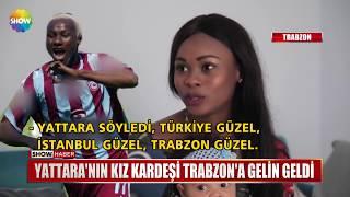 Yattara'nın kız kardeşi Trabzon'a gelin geldi
