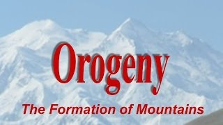 Orogeny - The Formation Of Mountains