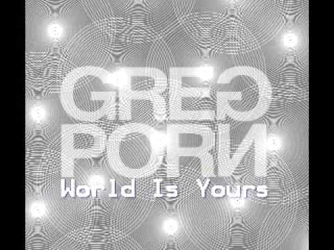 "Greg Porn ""World Is Yours"""