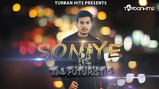 Soniye | The Futuristic | Turban Hits | New Punjabi Song 2017