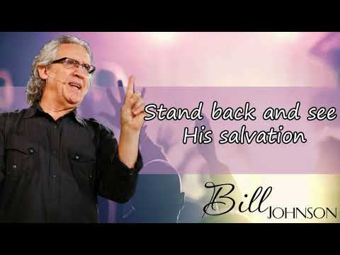 Bill Johnson - Stand back and see His salvation