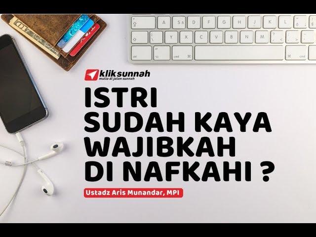 Istri Sudah Kaya, Wajibkah di Nafkahi ? - Ustadz Aris Munandar, MPI