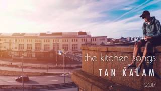 the kitchen songs - Tan Kalam (audio)