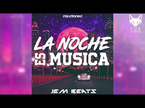 La Noche es Musica +Descarga - Jem Beats ✘ FOX INTONED