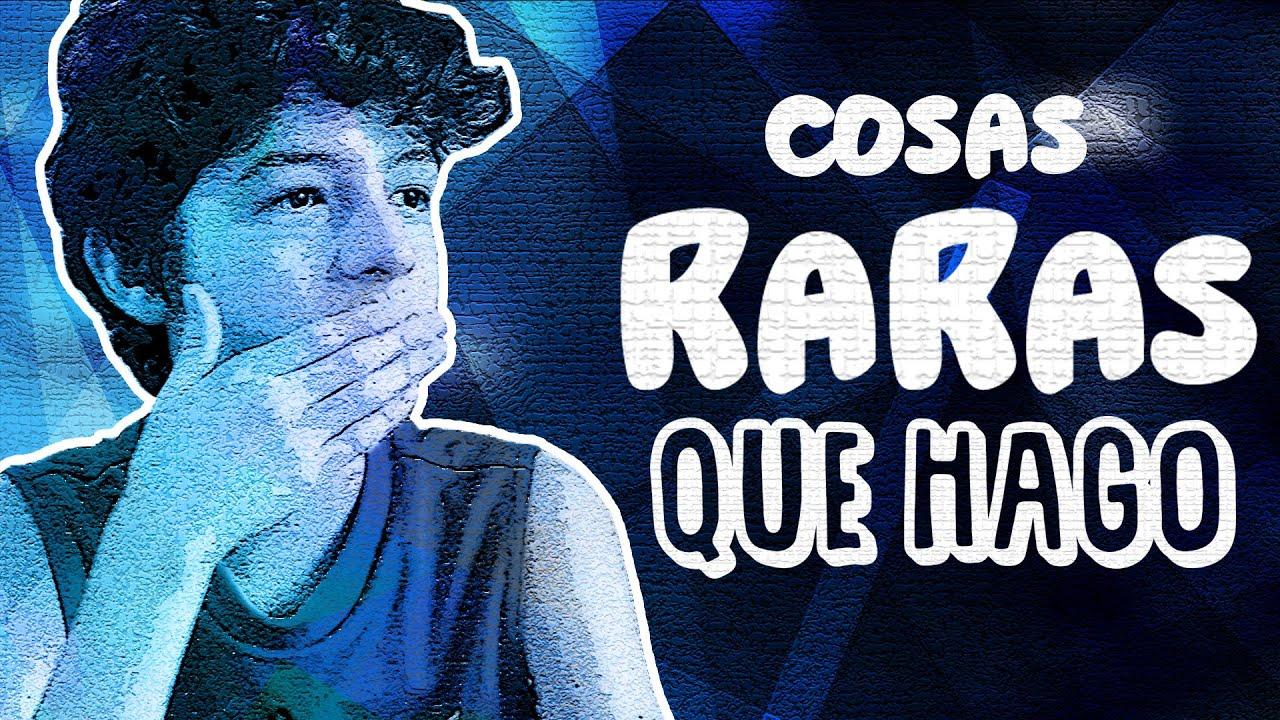 COSAS RARAS QUE HAGO | Luisito Juega