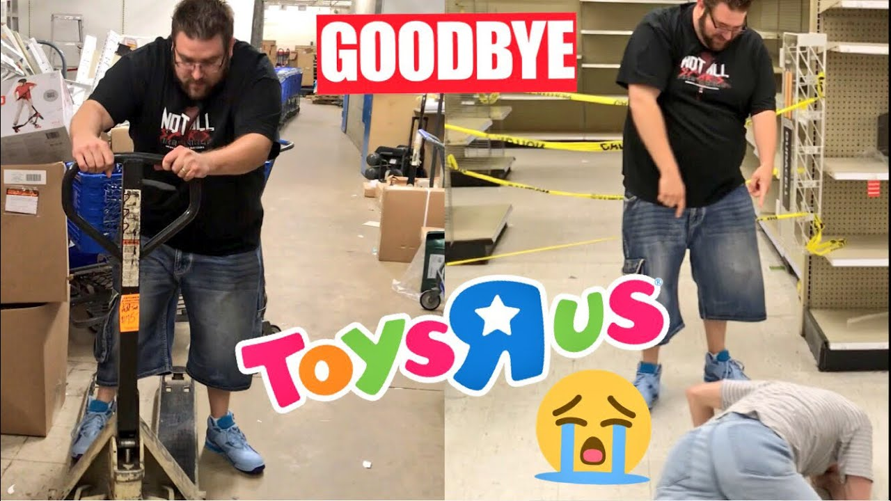 Goodbye Forever Toysrus Emotional We Got In Trouble