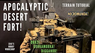 40k Terrain Tutorial - Desert Wasteland fort for Orks, Diggas & Necromunda Ash Waste!!!