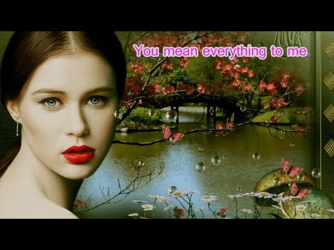 You mean everything to me - with lyrics