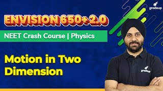 NEET Physics Crash Course 2021 | Motion in Two Dimension | ENVISION 650+ 2.0 | Class 11th | Gradeup