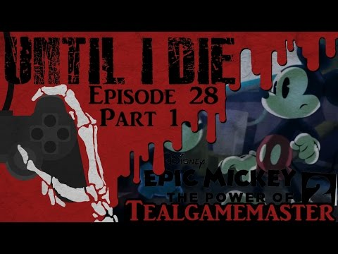 until-i-die---episode-28:-epic-mickey-2---part-1:-yeah...this-isn't-good