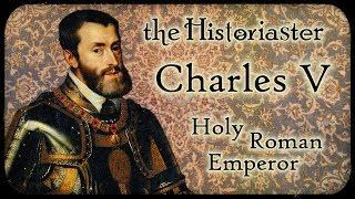 The Historiaster - Charles V Holy Roman Emperor