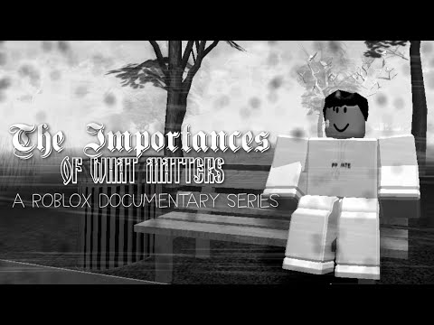 The Importances Of What Matters Official Trailer A Roblox