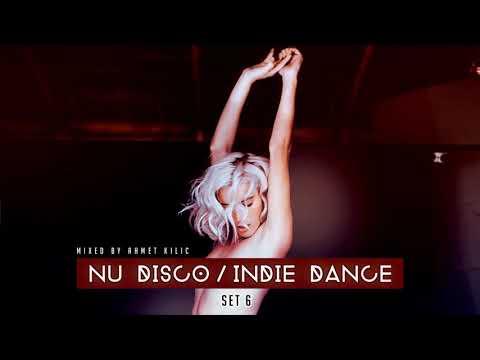 NU DISCO / INDIE DANCE SET 6 - AHMET KILIC