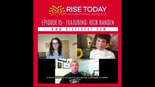 RISE TODAY INSPIRATIONAL PODCAST   EPISODE 15   GET TO KNOW RICK HANSEN