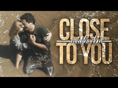 Multifandom || Close to You
