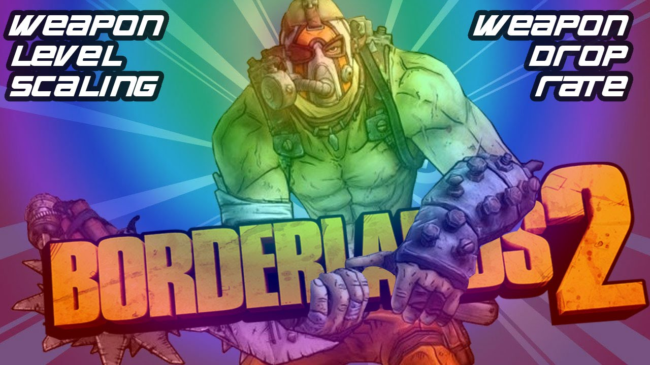 Borderlands 2 :Weapon Scaling and Drop Rate Mod Tutorial