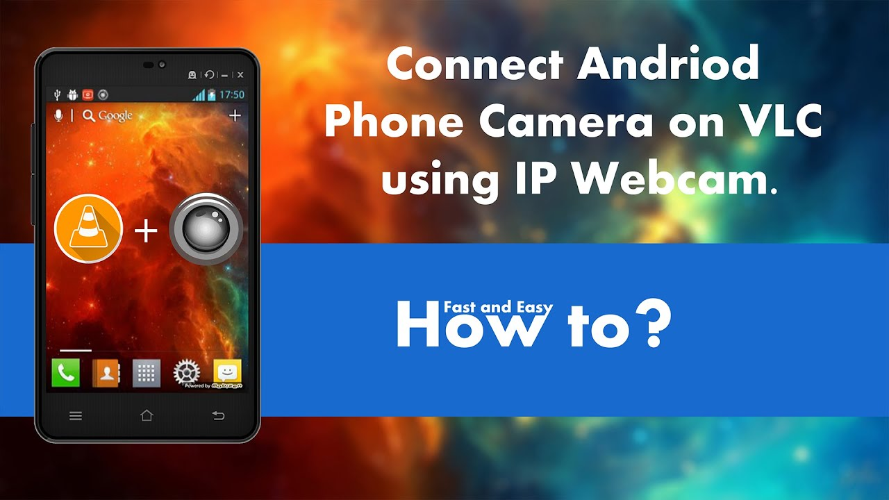 CONNECT ANDROID PHONE CAMERA ON VLC USING IP WEBCAM : HOW TO?