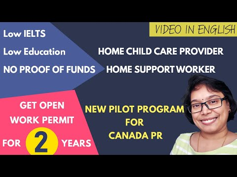 Home Child Care Provider & Home Support Worker Pilot Program | Open Work Permit | Canada PR 2020