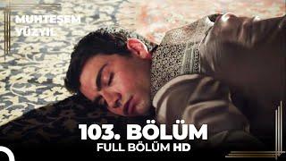 Muhteşem Yüzyıl 103. Bölüm - (HD) (Sezon Finali)