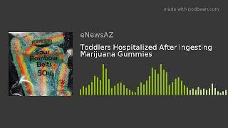 Toddlers Hospitalized After Ingesting Marijuana Gummies